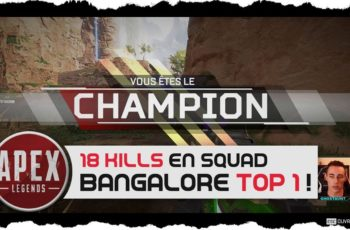 Apex Legends – Bangalore TOP 1 & 18 kills en Squad ! Merci GIBRALTAR !